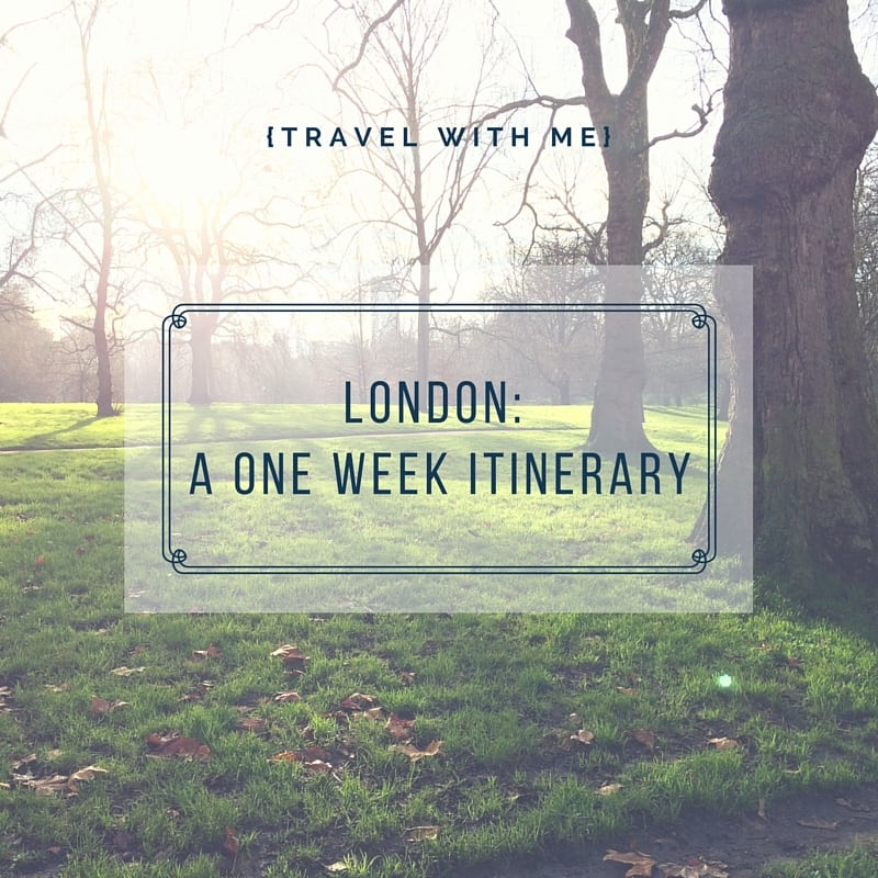 London - A One Week Itinerary