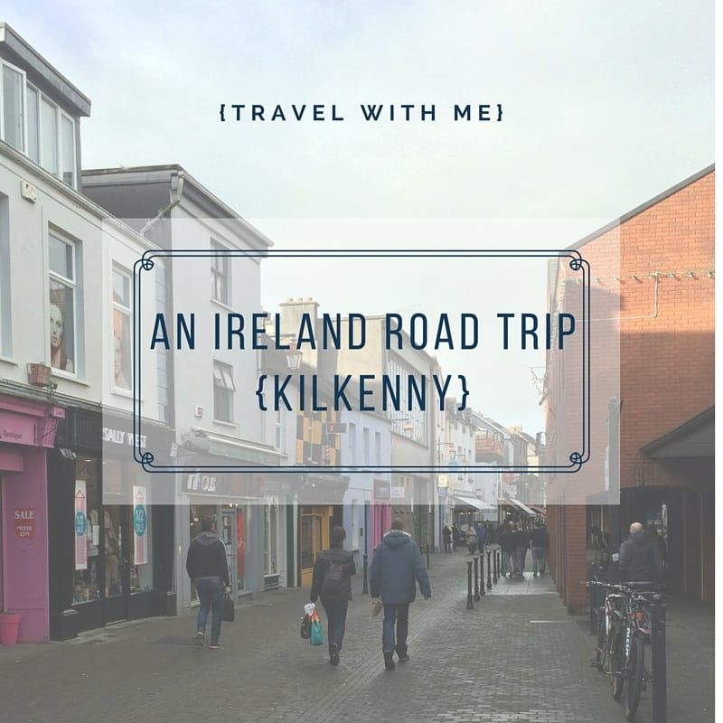 Travel With Me // An Ireland Road Trip: Kilkenny