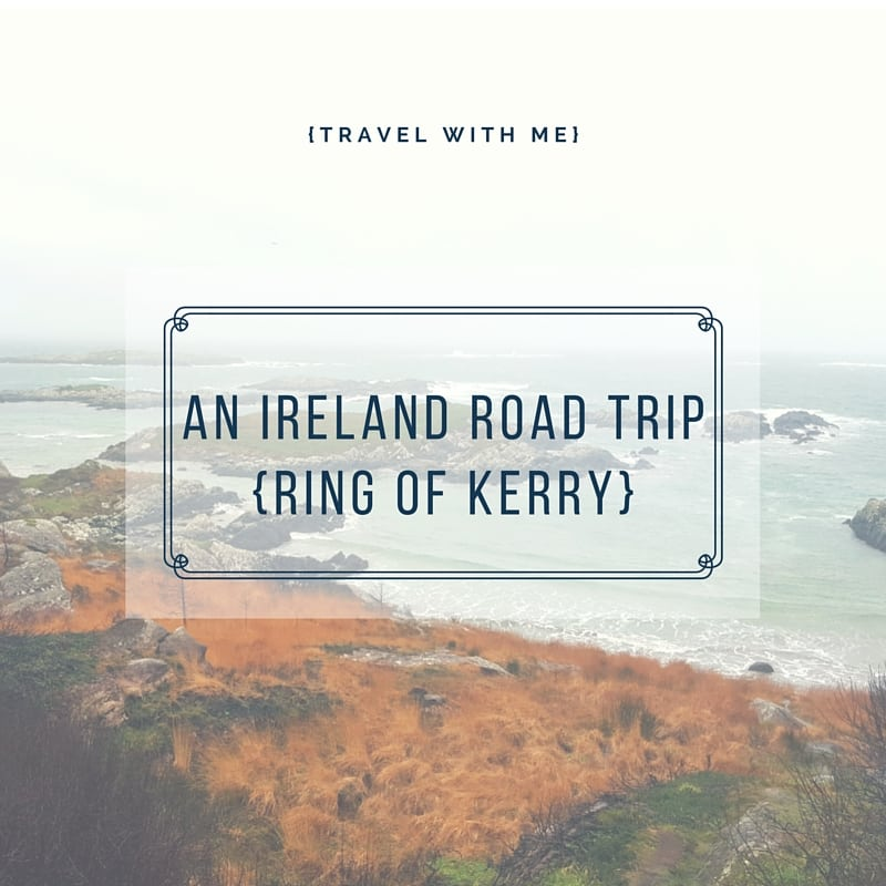 Travel With Me // An Ireland Road Trip: Ring of Kerry