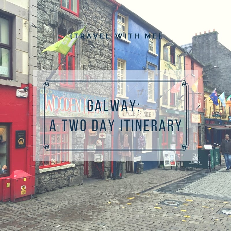 Travel With Me // Galway: A Two Day Itinerary