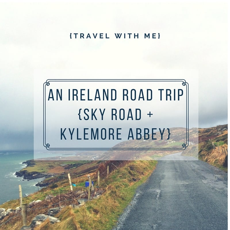 Travel With Me // An Ireland Road Trip: Sky Road & Kylemore Abbey