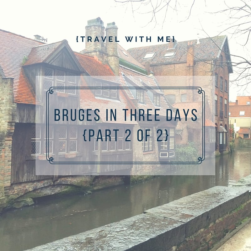 Travel With Me // Bruges in Three Days (Part 2 of 2)