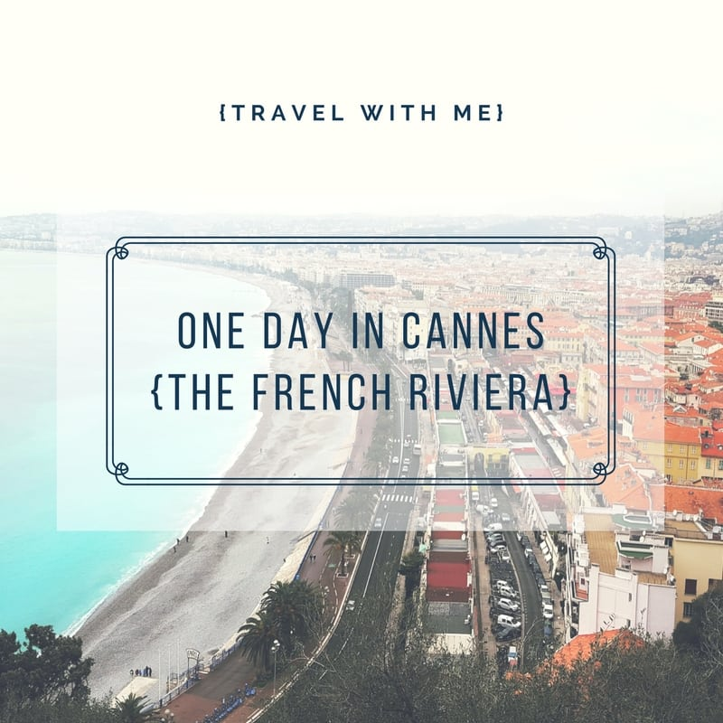Travel With Me // One Day in Cannes