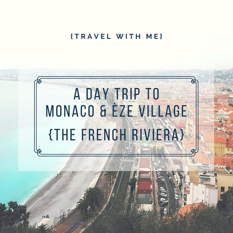 Travel With Me // A Day Trip to Monaco & Èze Village