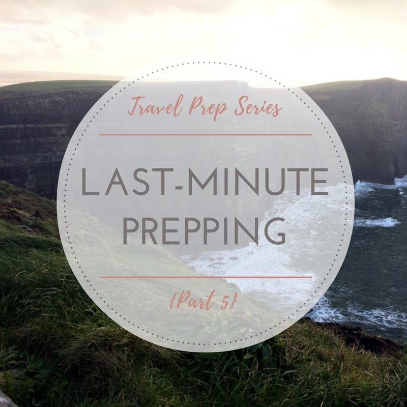 5 Tips for Last-Minute Prepping | Travel Prep Series