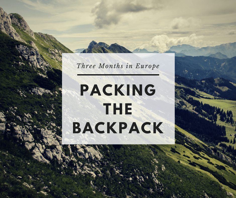 Three Months in Europe: Packing the Backpack