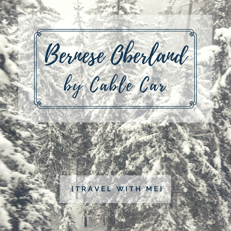 Travel With Me // Bernese Oberland by Cable Car