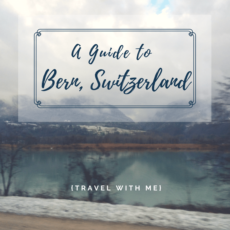 Travel With Me // A Guide to Bern, Switzerland