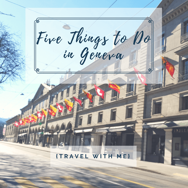 Travel With Me // 5 Things to Do in Geneva