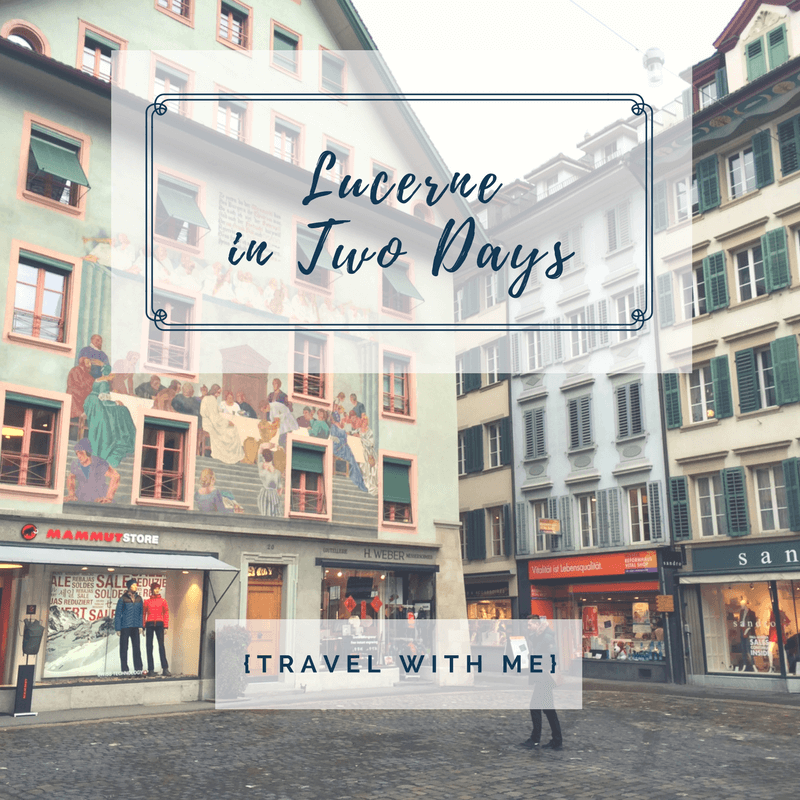Travel With Me // Lucerne in Two Days