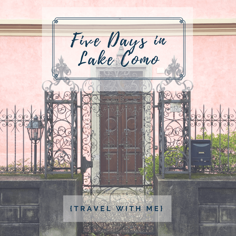 Travel with Me // Five Days in Lake Como