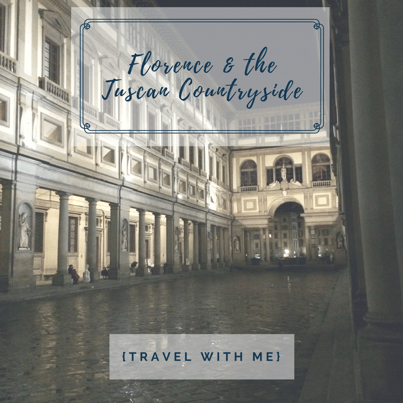 Travel With Me // Florence & the Tuscan Countryside