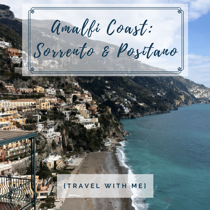 Travel With Me // Italy's Amalfi Coast: Sorrento & Positano