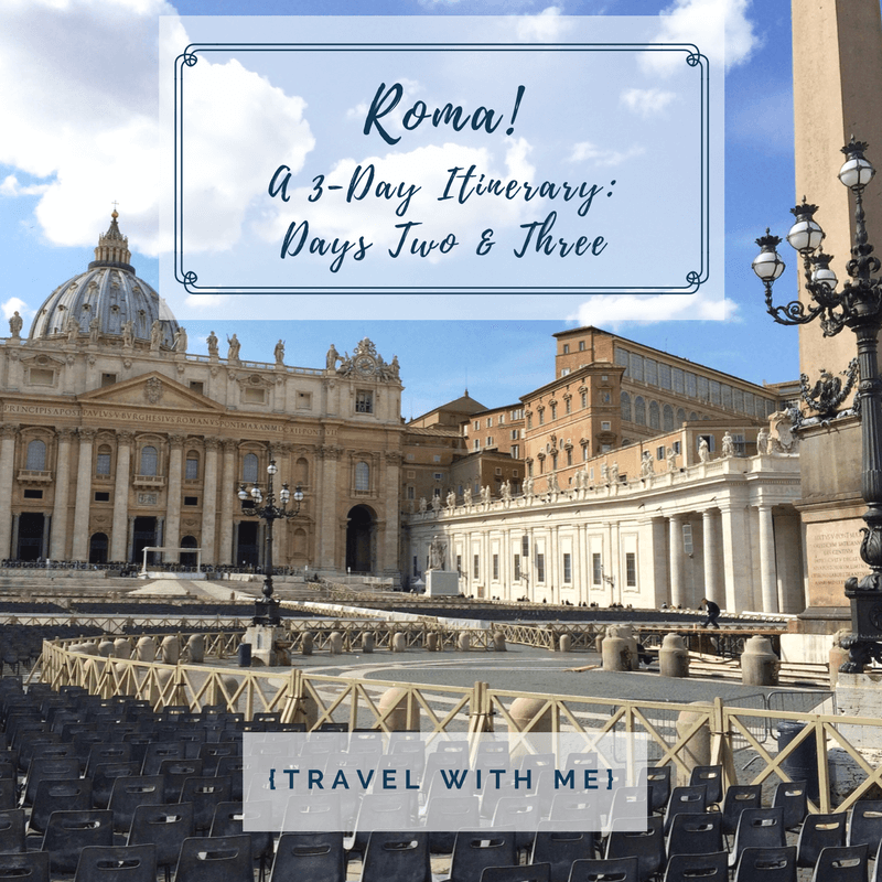 Travel With Me // Roma! (Part 2)